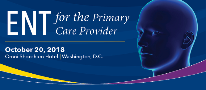 Ear, Nose, and Throat (ENT) for the Primary Care Provider 2018 Banner
