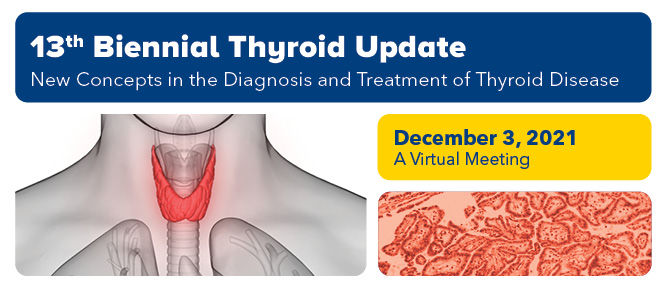 13th Biennial Thyroid Update 2021: New Concepts in the Diagnosis and Treatment of Thyroid Disease Banner